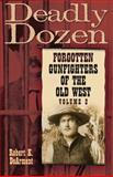Deadly Dozen : Forgotten Gunfighters of the Old West, DeArment, Robert K., 0806138637