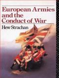 European Armies and the Conduct of War, Strachan, Hew, 0415078636