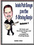 Irish Pub Songs for the 5-String Banjo Volume 1, Kelly Griner, 0578058634