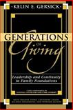 Generations of Giving : Leadership and Continuity in Family Foundations, Gersick, Kelin E., 0739118633