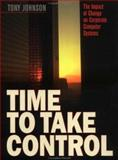 Time to Take Control : The Impact of Change on Corporate Computer Systems, Johnson, Tony, 0750698632