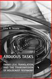 Arduous Tasks : Primo Levi, Translation, and the Transmission of Holocaust Testimony, Insana, Lina N., 0802098630