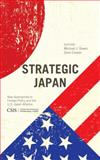 Strategic Japan : New Approaches to Foreign Policy and the U. S. -Japan Alliance, Green, Michael J. and Cooper, Zack, 1442228636