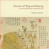 Pictures of Tilling and Weaving : Art, Labor, and Technology in Song and Yuan China, Hammers, Roslyn Lee, 9888028634