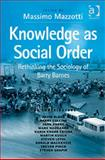 Knowledge As Social Order : Re-Examining Barry Barnes, Massimo Mazzotti, 075464863X