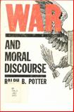 War and Moral Discourse, Ralph B. Potter, 0804208638