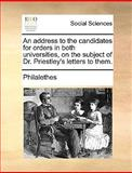 An Address to the Candidates for Orders in Both Universities, on the Subject of Dr Priestley's Letters to Them, Philalethes, 1170418635