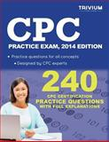 CPC Practice Test, 2014 Edition : 240 CPC Certification Practice Questions with Full Explanation, Trivium Test Prep, 1940978637