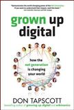 Grown up Digital : How the Net Generation Is Changing Your World, Tapscott, Don, 0071508635