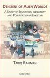 Denizens of Alien Worlds : A Study of Education, Inequality and Polarization in Pakistan, Rahman, Tariq, 0195978633