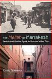 The Mellah of Marrakesh : Jewish and Muslim Space in Morocco's Red City, Gottreich, Emily, 0253218632