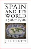 Spain and Its World, 1500-1700 : Selected Essays, Elliott, J. H., 0300048637