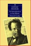 Gustav Mahler : An Introduction to His Music, Cooke, Deryck, 0521368634