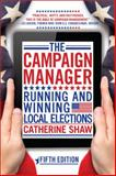The Campaign Manager : Running and Winning Local Elections, Shaw, Catherine, 0813348633