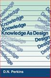 Knowledge As Design, David N. Perkins, 089859863X