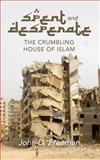Spent and Desperate: the Crumbling House of Islam, John Freeman, 1499738633