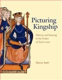 Picturing Kingship : History and Painting in the Psalter of Saint Louis, Stahl, Harvey, 0271028637
