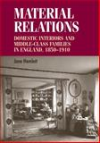 Material Relations : Domestic Interiors and Middle-Class Families in England, 1850-1910, Hamlett, Jane, 0719078636