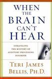 When the Brain Can't Hear, Teri James Bellis, 0743428633