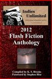 Indies Unlimited: 2012 Flash Fiction Anthology, K Brooks, 1482348632