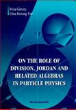 On the Role of Division, Jordan and Related Algebras in Particle Physics, Gursey, F. and Tze, C.H., 9810228635