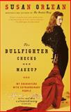 The Bullfighter Checks Her Makeup, Susan Orlean, 0375758631