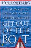 If You Want to Walk on Water, You've Got to Get Out of the Boat, John Ortberg and Sheila Walsh, 0310228638