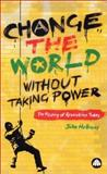 Change the World Without Taking Power : The Meaning of Revolution Today, Holloway, John, 0745318630