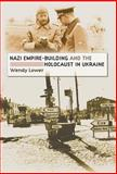 Nazi Empire-Building and the Holocaust in Ukraine 1st Edition