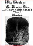 The Book of Guy Fawkes Day and Its Bonfire Night Volume III : Literature, Bladey, Conrad Jay, 0985448636
