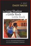 The Long Shadow of Little Rock, Daisy Bates, 1557288631
