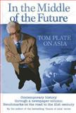 In the Middle of the Future: Tom Plate on Asia, Tom Plate, 9814408638
