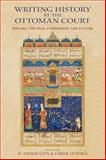 Writing History at the Ottoman Court : Editing the Past, Fashioning the Future, , 0253008646