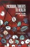 Microbial Threats to Health : Emergence, Detection, and Response, Committee on Emerging Microbial Threats to Health in the 21st Century, Board on Global Health, Institute of Medicine, 030908864X
