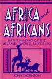 Africa and Africans in the Making of the Atlantic World, 1400-1680, Thornton, John, 0521398649