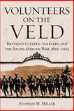Volunteers on the Veld : Britain's Citizen-Soldiers and the South African War, 1899-1902, Miller, Stephen M., 0806138645