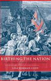 Birthing the Nation : Sex, Science, and the Conception of Eighteenth-Century Britons, Cody, Lisa Forman, 0199268649