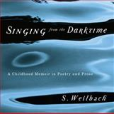 Singing from the Darktime : A Childhood Memoir in Poetry and Prose, Weilbach, S., 077353864X