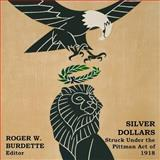Silver Dollars Struck under the Pittman Act 1918,, 0976898640