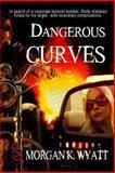 Dangerous Curves, Wyatt, Morgan K., 1618858645