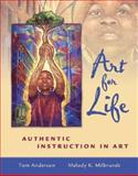 Art for Life : Authentic Instruction in Art, Anderson, Tom and Milbrandt, Melody K., 0072508647
