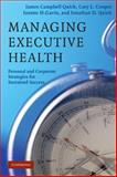 Managing Executive Health : Personal and Corporate Strategies for Sustained Success, Quick, James Campbell and Cooper, Cary L., 0521688647