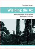 Wielding the Ax : State Forestry and Social Conflict in Tanzania, 1820-2000, Sunseri, Thaddeus and Sunseri, Thaddeus Raymond, 0821418645