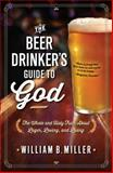 The Beer Drinker's Guide to God, William B. Miller, 1476738645