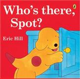 Who's There, Spot?, Eric Hill, 0142408646