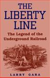 The Liberty Line : The Legend of the Underground Railroad, Gara, Larry, 0813108640