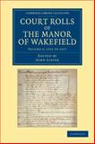 Court Rolls of the Manor of Wakefield: Volume 4, 1315 To 1317, Lister, John, 1108058647