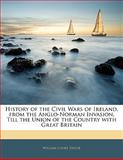 History of the Civil Wars of Ireland, from the Anglo-Norman Invasion, till the Union of the Country with Great Britain, William Cooke Taylor, 1141868644