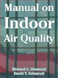 Manual on Indoor Air Quality, Diamond, Richard C. and Grimsrud, David T., 1410218643