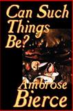 Can Such Things Be?, Bierce, Ambrose, 1587158647